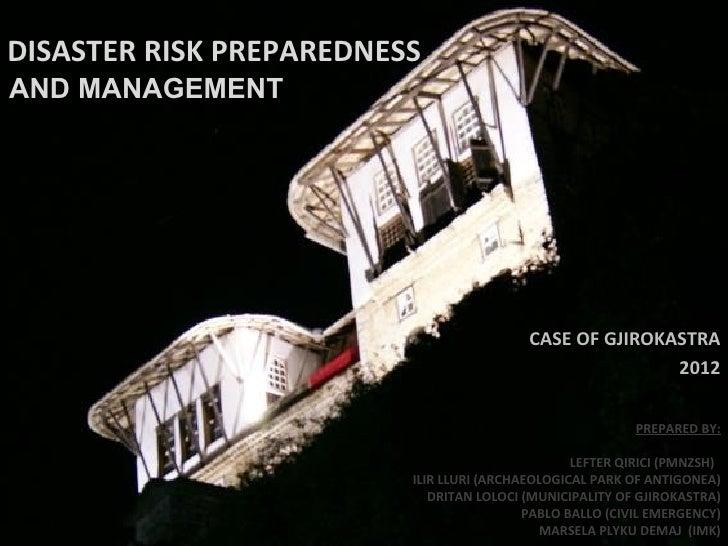 DISASTER RISK PREPAREDNESSAND MANAGEMENT                                          CASE OF GJIROKASTRA                     ...
