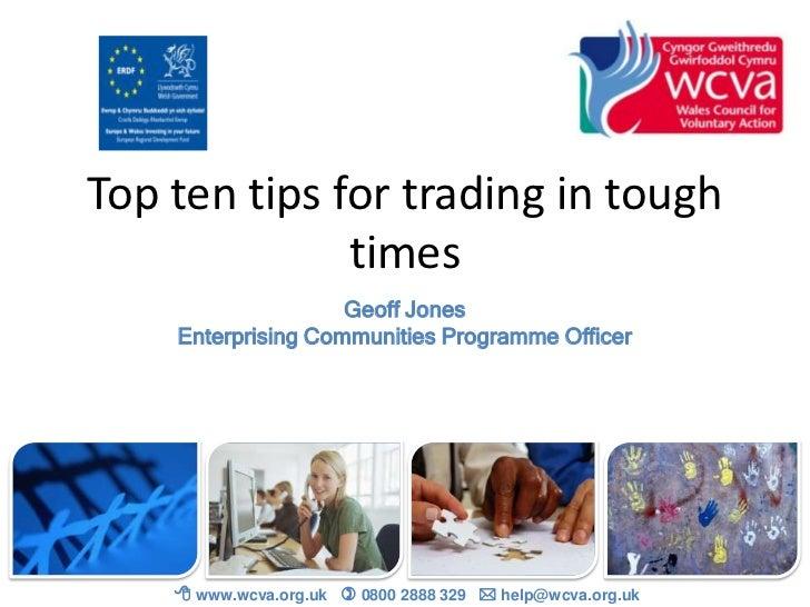 Top ten tips for trading in tough              times                    Geoff Jones    Enterprising Communities Programme ...