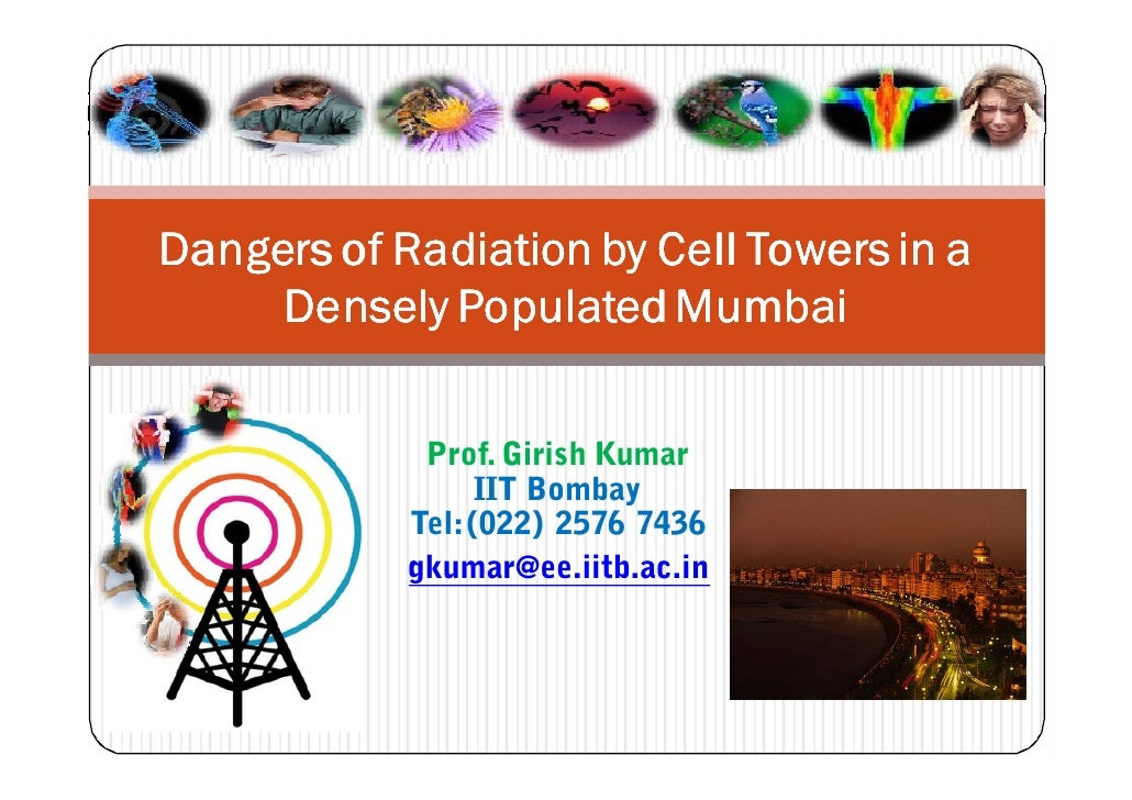 Dangers of Radiation by Cell Towers in a     Densely Populated Mumbai             Prof. Girish Kumar                  IIT ...