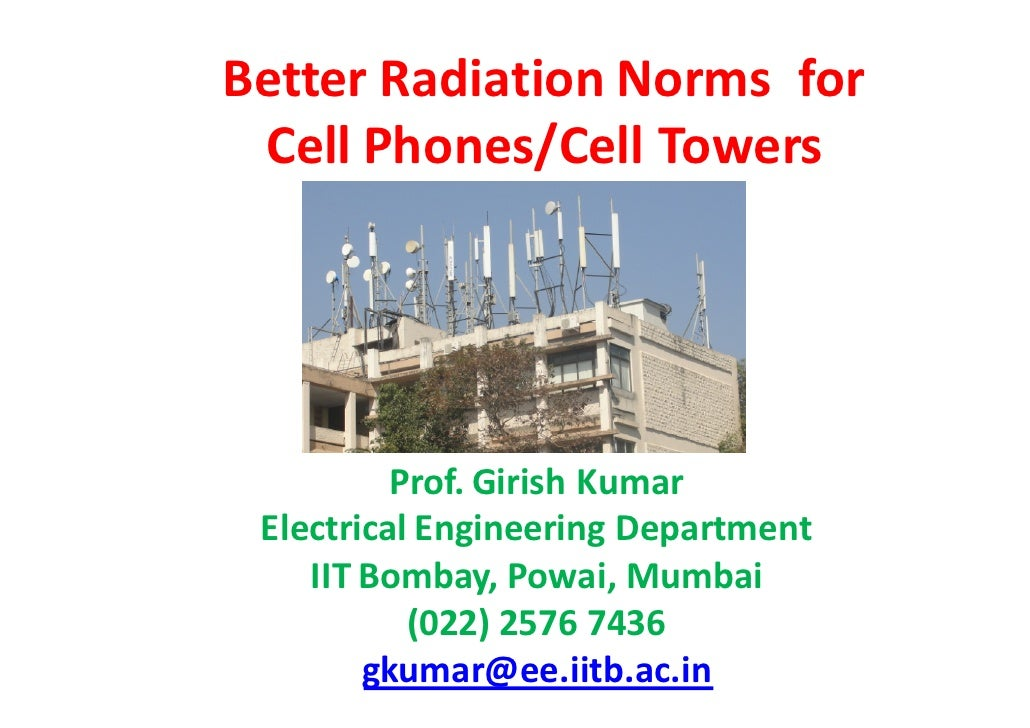 Better Radiation Norms for Cell Phones/Cell Towers          Prof. Girish Kumar Electrical Engineering Department    IIT Bo...