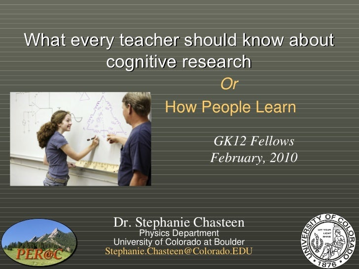 What every teacher should know about         cognitive research                            Or                      How Peo...