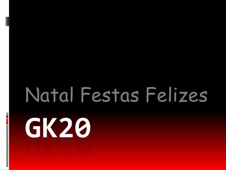 Gk20<br />Natal Festas Felizes<br />