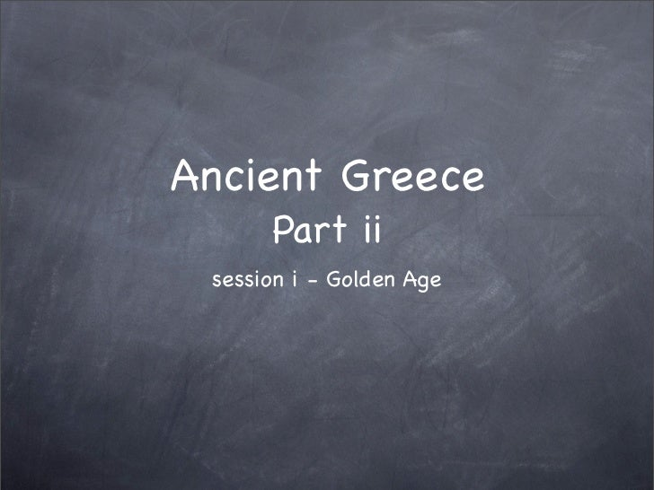 Ancient Greece      Part ii session i - Golden Age