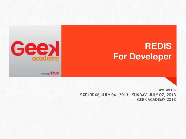 REDIS For Developer 3rd WEEK SATURDAY, JULY 06, 2013 – SUNDAY, JULY 07, 2013 GEEK ACADEMY 2013