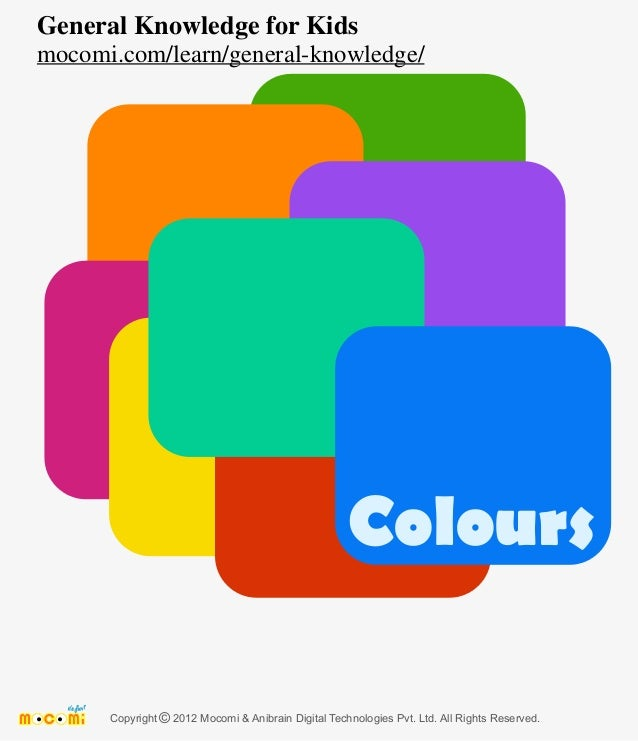 Colours Copyright 2012 Mocomi & Anibrain Digital Technologies Pvt. Ltd. All Rights Reserved.© General Knowledge for Kids m...