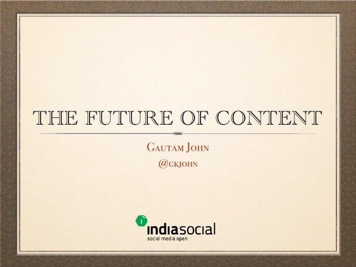 The Future of Content - Gautam John at the IndiaSocial Summit 2012
