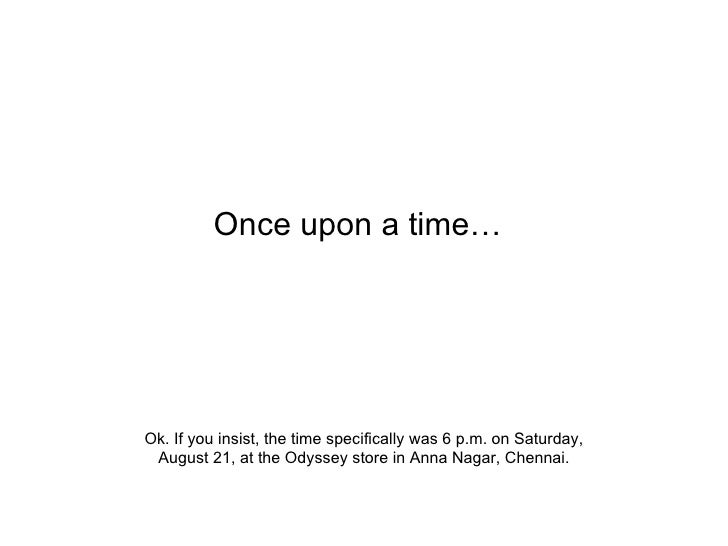 Once upon a time… Ok. If you insist, the time specifically was 6 p.m. on Saturday, August 21, at the Odyssey store in Anna...