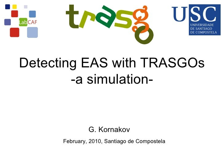 Detecting EAS with TRASGOs         -a simulation-                  G. Kornakov       February, 2010, Santiago de Compostela