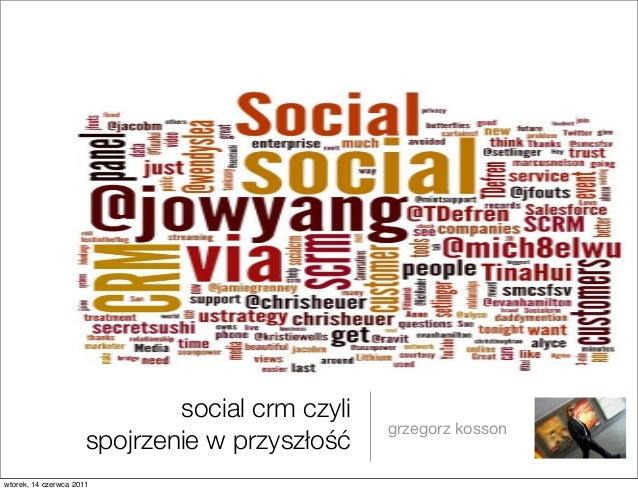 social crm czyli spojrzenie w przyszłość grzegorz kosson wtorek, 14 czerwca 2011