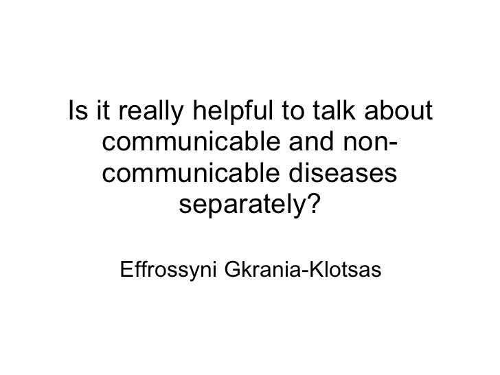 Is it really helpful to talk about communicable and non-communicable diseases separately? Effrossyni Gkrania-Klotsas