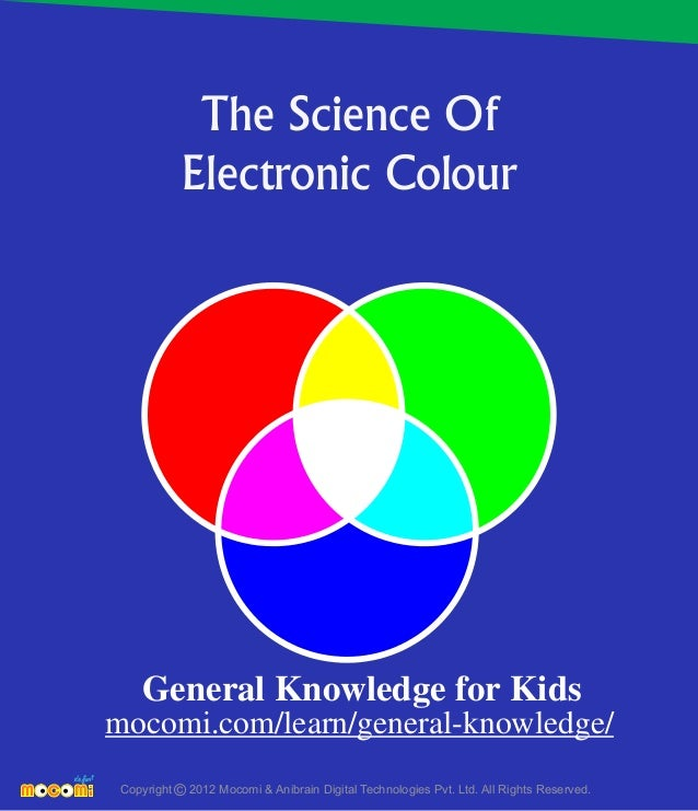 The Science Of Electronic Colour Copyright 2012 Mocomi & Anibrain Digital Technologies Pvt. Ltd. All Rights Reserved.© Gen...