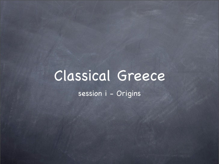 Classical Greece   session i - Origins