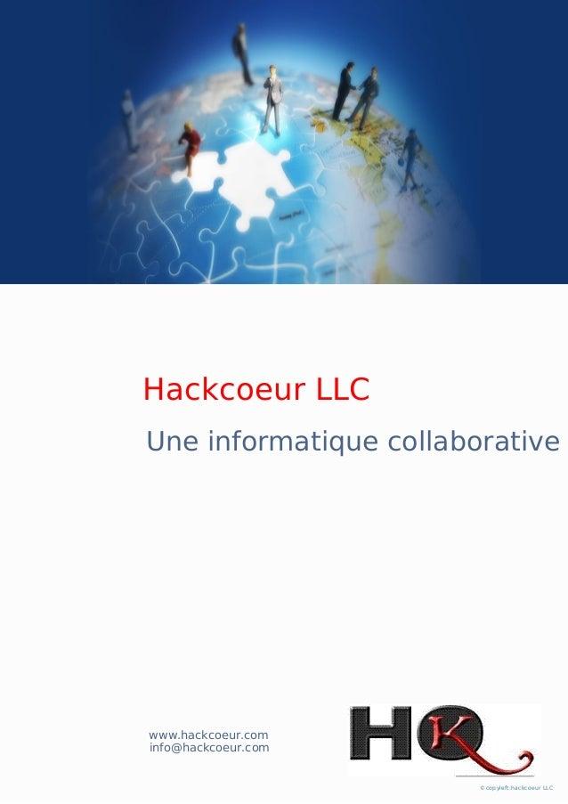Une informatique collaborative www.hackcoeur.com info@hackcoeur.com ©copyleft:hackcoeur LLC Hackcoeur LLC