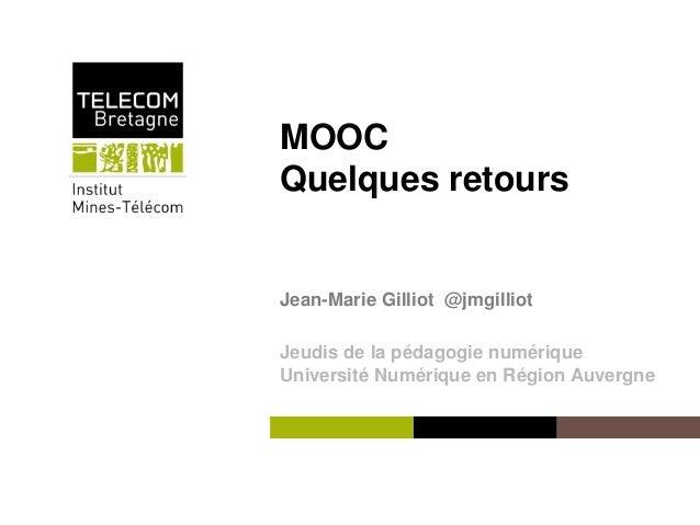 Institut Mines-Télécom  MOOC  Quelques retours  Jean-Marie Gilliot @jmgilliot  Jeudis de la pédagogie numérique  Universit...
