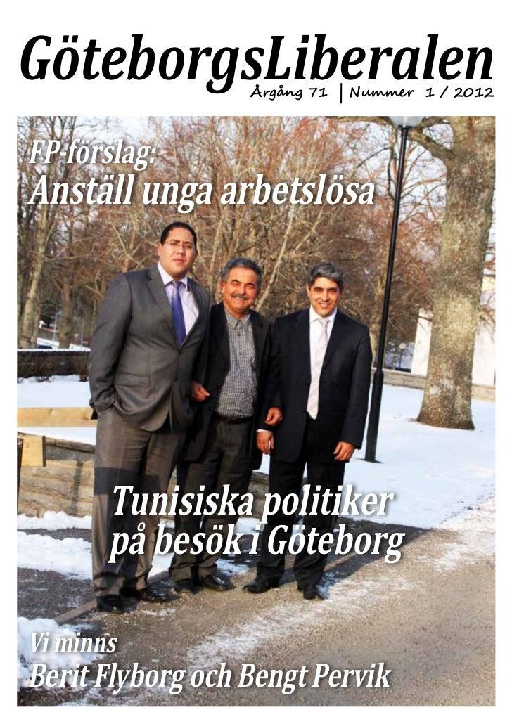 GöteborgsLiberalenÅrgång 71 | Nummer 1 / 2012FP-förslag:Anställ unga arbetslösa       Tunisiska politiker       på besök i...