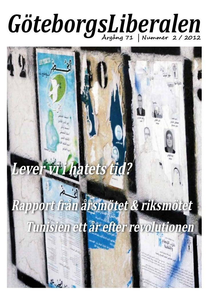 GöteborgsLiberalen                 Årgång 71 | Nummer 2 / 2012Lever vi i hatets tid?Rapport från årsmötet & riksmötet  Tun...