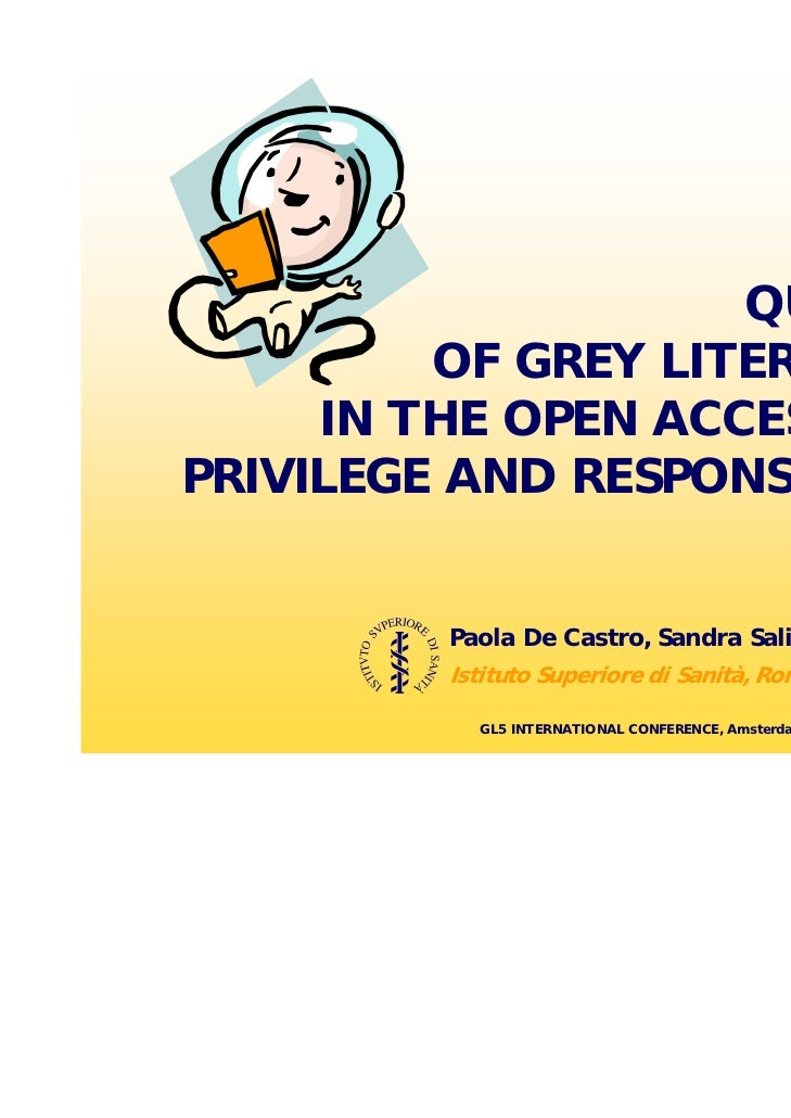QUALITY         OF GREY LITERATURE     IN THE OPEN ACCESS ERA:PRIVILEGE AND RESPONSIBILITY         Paola De Castro, Sandra...