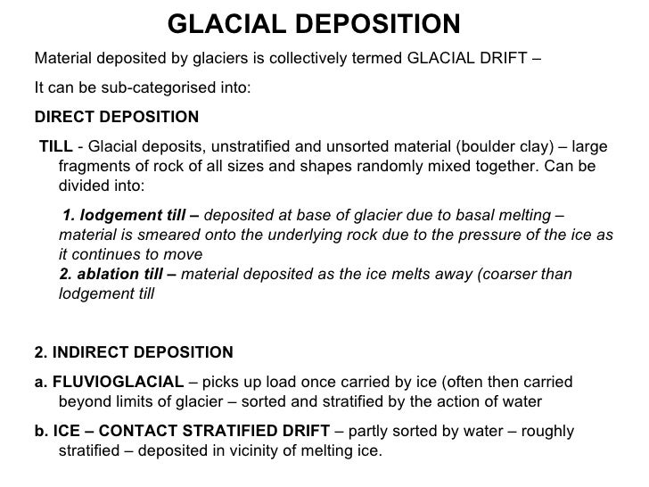 Material deposited by glaciers is collectively termed GLACIAL DRIFT –  It can be sub-categorised into: DIRECT DEPOSITION T...