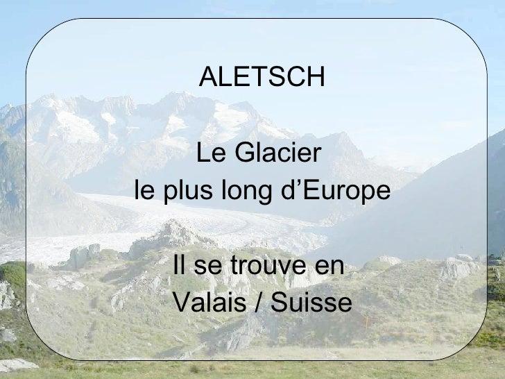 ALETSCH Le Glacier  le plus long d'Europe Il se trouve en  Valais / Suisse