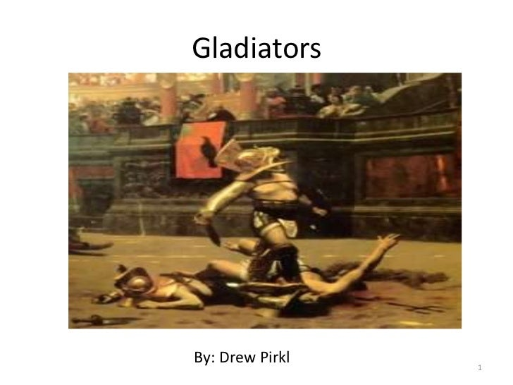 Gladiators<br />By: Drew Pirkl<br />1<br />