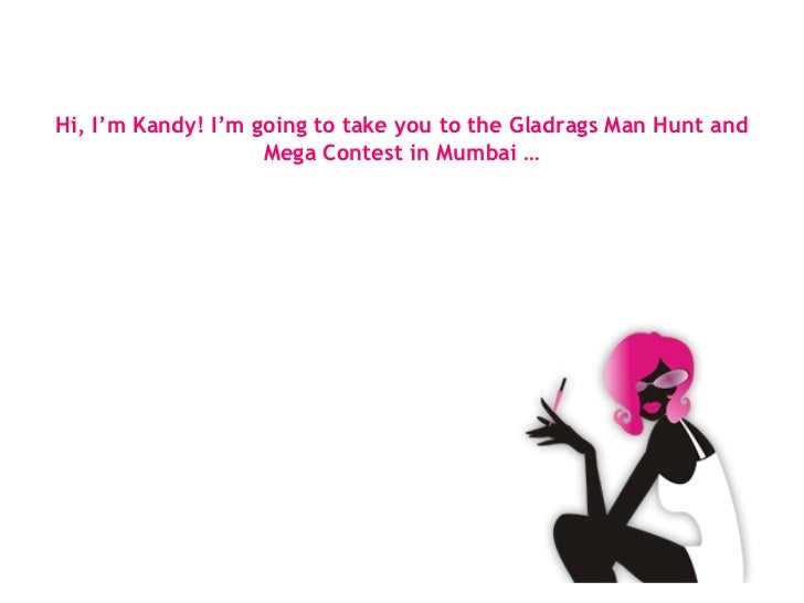 Hi, I'm Kandy! I'm going to take you to the Gladrags Man Hunt and Mega Contest in Mumbai …