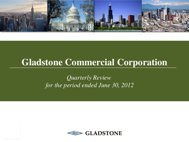 Gladstone Commercial Corporation              Quarterly Review     for the period ended June 30, 2012