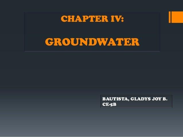 CHAPTER IV:GROUNDWATER        BAUTISTA, GLADYS JOY B.        CE-5B