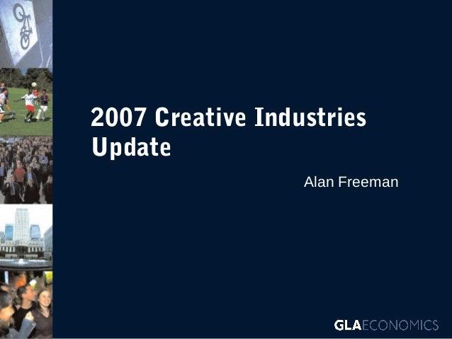2007 Creative Industries Update Alan Freeman