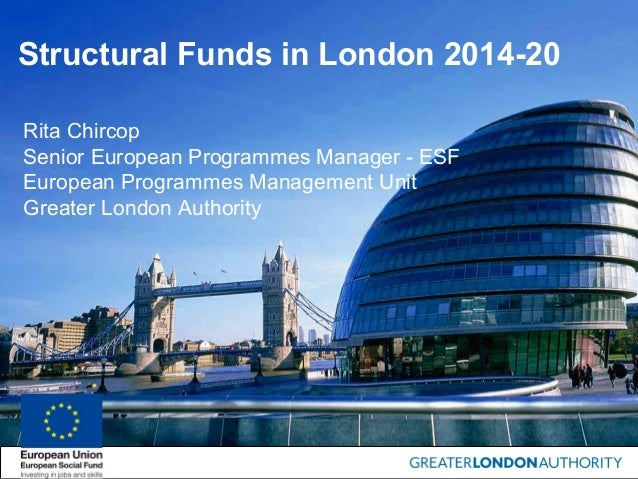 Structural Funds in London 2014-20 Rita Chircop Senior European Programmes Manager - ESF European Programmes Management Un...