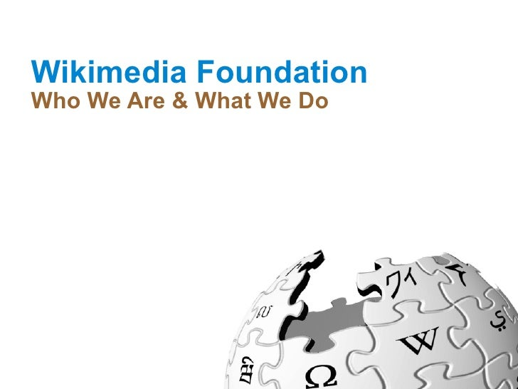 Wikimedia Foundation Who We Are & What We Do