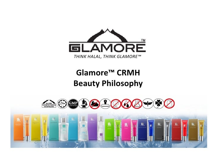 THINK HALAL, THINK GLAMORE™  Glamore™ CRMH Beauty Philosophy                                            1