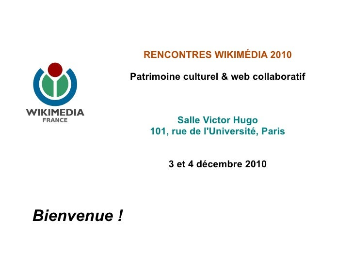 RENCONTRES WIKIMÉDIA 2010              Patrimoine culturel & web collaboratif                        Salle Victor Hugo    ...