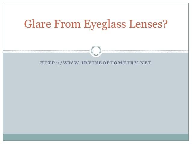 H T T P : / / W W W . I R V I N E O P T O M E T R Y . N E T Glare From Eyeglass Lenses?
