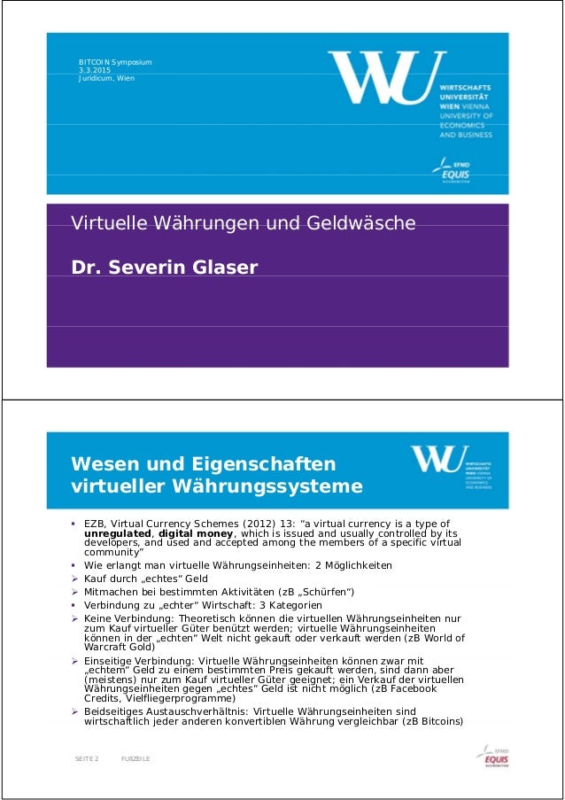 Virtuelle Währungen und Geldwäsche Dr. Severin Glaser BITCOIN Symposium 3.3.2015 Juridicum, Wien Wesen und Eigenschaften v...