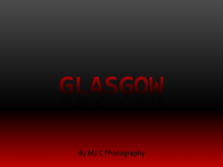 glasgow<br />By MJ.C Photography<br />