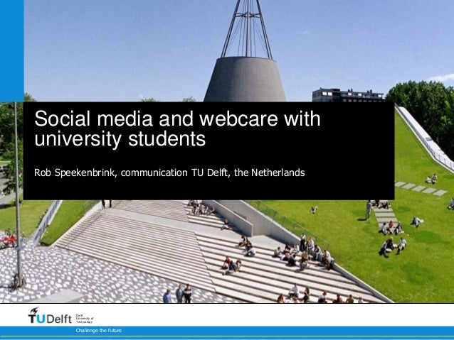 Challenge the future Delft University of Technology Social media and webcare with university students Rob Speekenbrink, co...