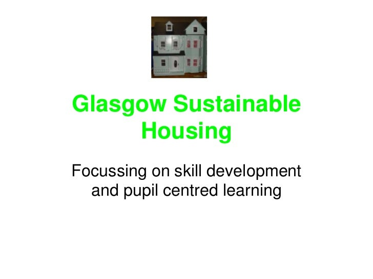 Glasgow Sustainable Housing<br />Focussing on skill development and pupil centred learning<br />