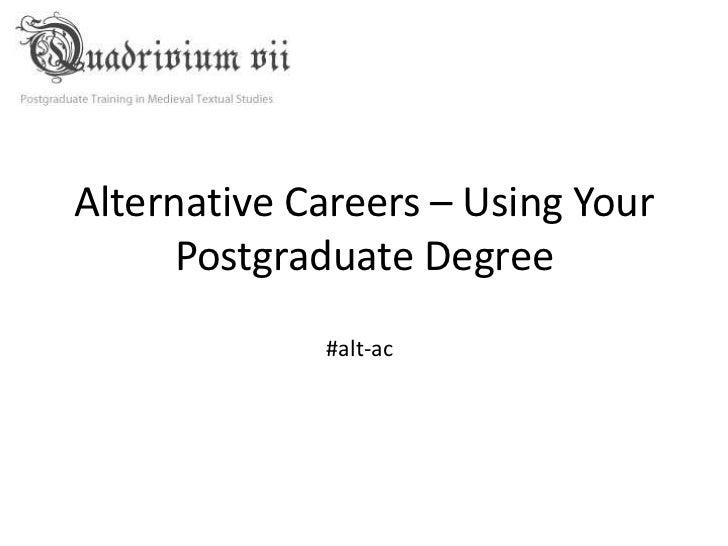 Alternative Careers – Using Your      Postgraduate Degree             #alt-ac