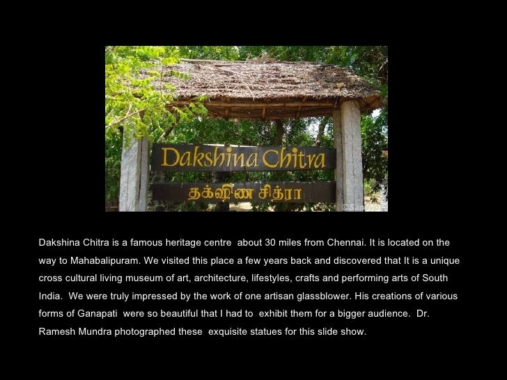 Dakshina Chitra is a famous heritage centre  about 30 miles from Chennai. It is located on the way to Mahabalipuram. We vi...