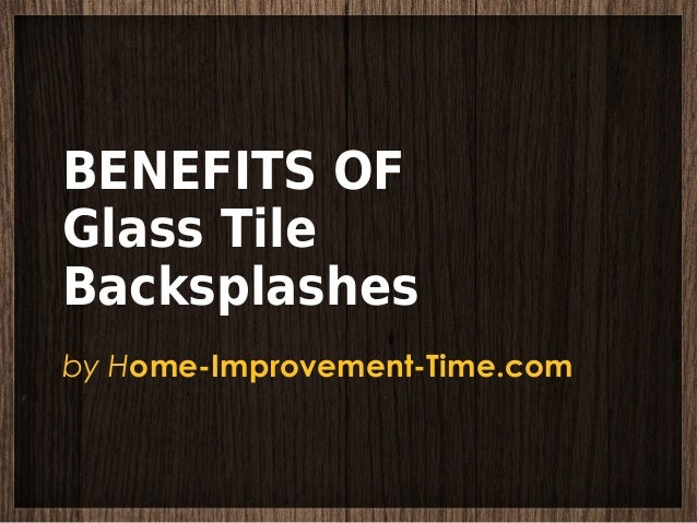 BENEFITS OF Glass Tile Backsplashes by Home-Improvement-Time.com