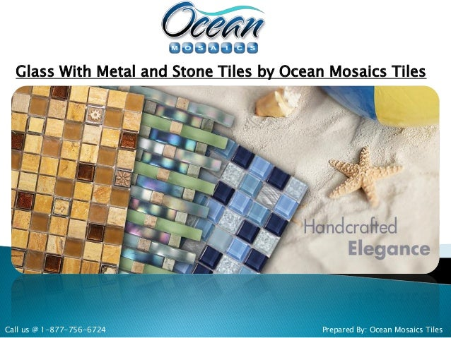 Glass With Metal and Stone Tiles by Ocean Mosaics Tiles Prepared By: Ocean Mosaics TilesCall us @ 1-877-756-6724