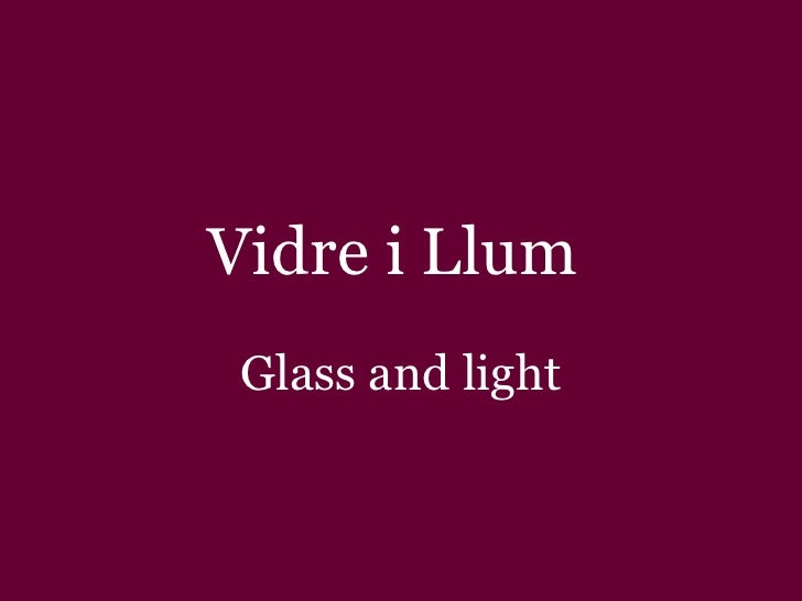 Vidre i Llum  Glass and light