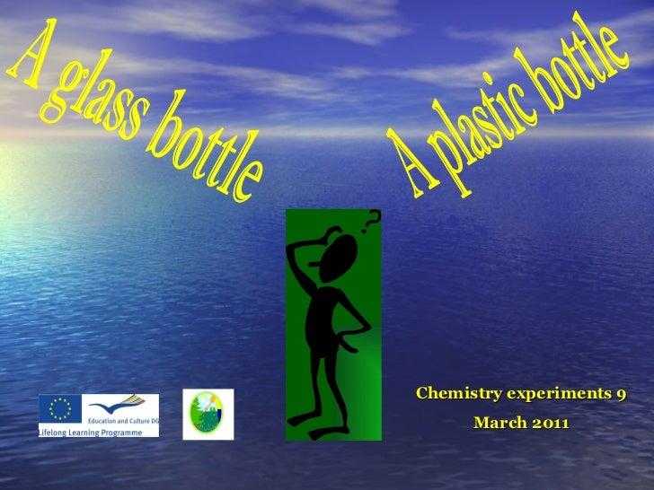 A glass bottle A plastic bottle Chemistry experiments 9 March 2011