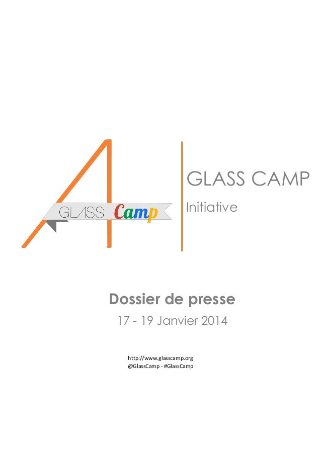 GLASS CAMP Initiative  Dossier de presse 17 - 19 Janvier 2014 http://www.glasscamp.org @GlassCamp - #GlassCamp