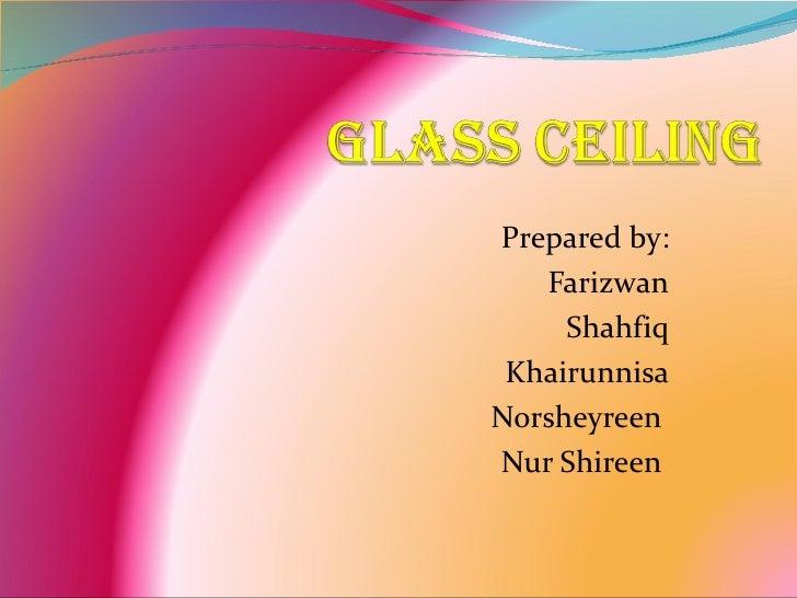 Prepared by:   Farizwan     Shahfiq KhairunnisaNorsheyreenNur Shireen
