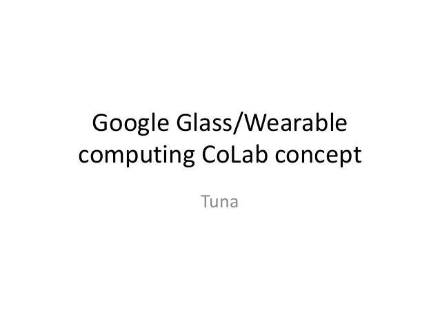 Google Glass/Wearable computing CoLab concept Tuna