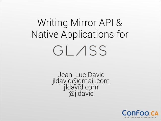 Writing Mirror API &  Native Applications for  Jean-Luc David jldavid@gmail.com jldavid.com @jldavid