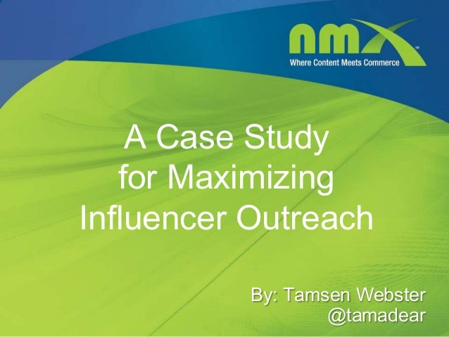 A Case Study   for MaximizingInfluencer Outreach           By: Tamsen Webster                   @tamadear