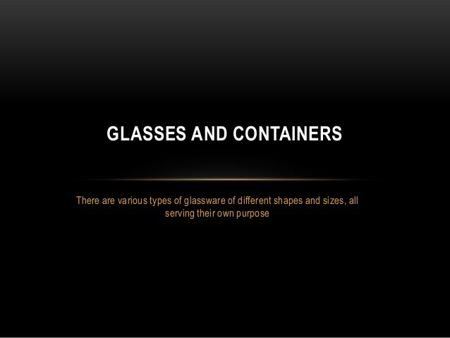GLASSES AND CONTAINERSThere are various types of glassware of different shapes and sizes, all                      serving...