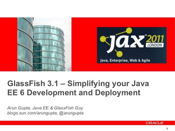 GlassFish 3.1 – Simplifying your Java EE 6 Development and Deployment @ JAX London 2011